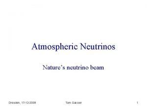 Atmospheric Neutrinos Natures neutrino beam Dresden 17 12