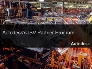 Autodesks ISV Partner Program 2007 Autodesk 1 ISV