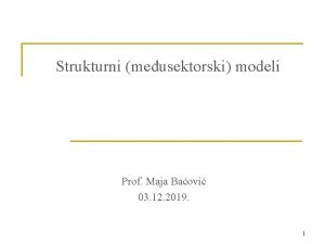 Strukturni meusektorski modeli Prof Maja Baovi 03 12