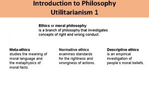 Introduction to Philosophy Utilitarianism 1 Ethics or moral