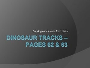 Drawing conclusions from clues DINOSAUR TRACKS PAGES 62