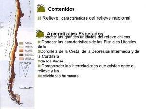 Contenidos Relieve caractersticas del relieve nacional Aprendizajes Esperados
