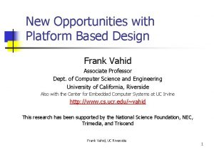 New Opportunities with Platform Based Design Frank Vahid