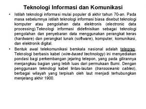 Teknologi Informasi dan Komunikasi Istilah teknologi informasi mulai