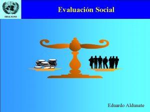 Evaluacin Social CEPALILPES Eduardo Aldunate CEPALILPES Evaluacin Privada
