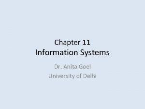 Chapter 11 Information Systems Dr Anita Goel University