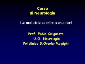 Corso di Neurologia Le malattie cerebrovascolari Prof Fabio