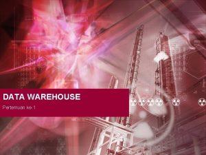 DATA WAREHOUSE Pertemuan ke1 Pengertian Data Warehouse Sebuah