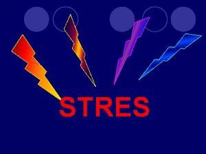 STRES Stres Stres je skup nespecifinih reakcija ovekovog