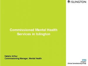 Commissioned Mental Health Services in Islington Natalie Arthur
