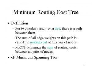 Minimum Routing Cost Tree Definition For two nodes