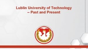 Lublin University of Technology Past and Present Lublin