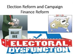 Election Reform and Campaign Finance Reform I The