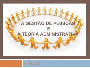A GESTO DE PESSOAS E A TEORIA ADMINISTRATIVA