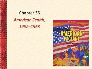 Chapter 36 American Zenith 1952 1963 I Affluence