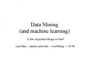 Data Mining and machine learning A few important