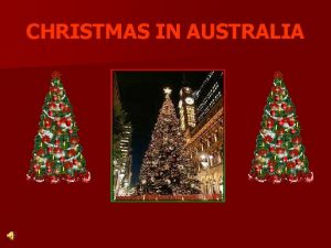 CHRISTMAS IN AUSTRALIA Christmas in Australia is not