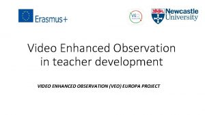 Video Enhanced Observation in teacher development VIDEO ENHANCED