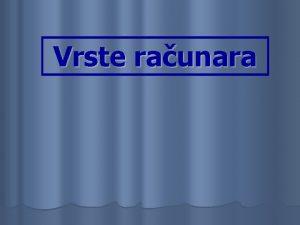 Vrste raunara Postoje 4 klase vrste raunarskih sistema