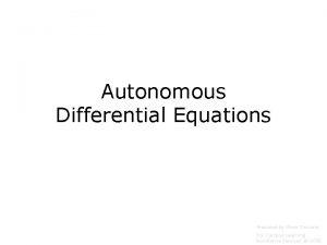 Autonomous Differential Equations Prepared by Vince Zaccone For