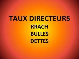 TAUX DIRECTEURS KRACH BULLES DETTES BANQUES CENTRALES FED