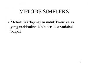 METODE SIMPLEKS Metode ini digunakan untuk kasus yang