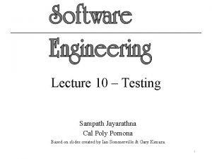 Lecture 10 Testing Sampath Jayarathna Cal Poly Pomona