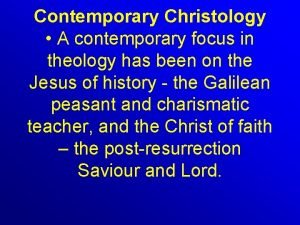 Contemporary Christology A contemporary focus in theology has