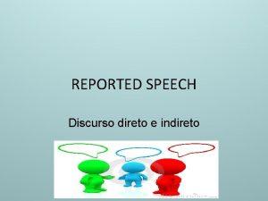 REPORTED SPEECH Discurso direto e indireto REPORTED SPEECH