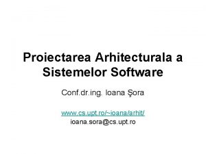Proiectarea Arhitecturala a Sistemelor Software Conf dr ing