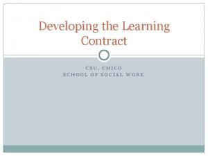 Developing the Learning Contract CSU CHICO SCHOOL OF