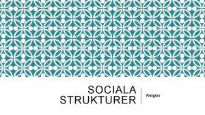 SOCIALA STRUKTURER Religion VAD R RELIGION Religion har