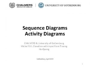 Sequence Diagrams Activity Diagrams CHALMERS University of Gothenburg