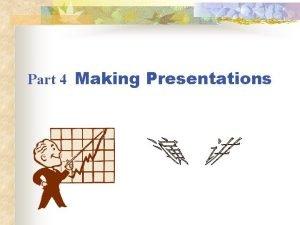 Part 4 Making Presentations Purposes for making presentations