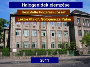 Halogenidek elemzse Ksztette Fogarasi Jzsef Lektorlta dr Golopencza