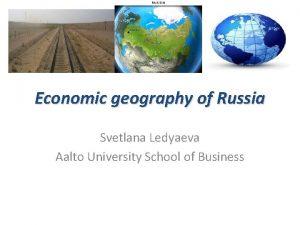 Economic geography of Russia Svetlana Ledyaeva Aalto University