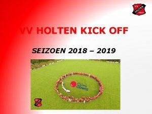 VV HOLTEN KICK OFF SEIZOEN 2018 2019 Agenda
