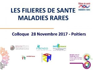 LES FILIERES DE SANTE MALADIES RARES Colloque 28