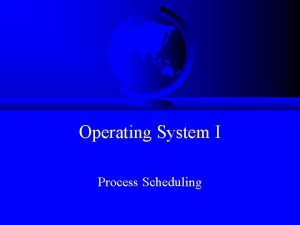 Operating System I Process Scheduling Schedulers F ShortTerm
