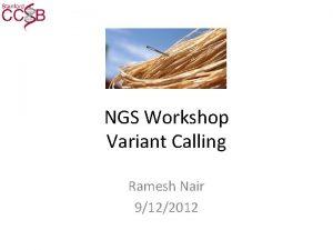 NGS Workshop Variant Calling Ramesh Nair 9122012 Outline