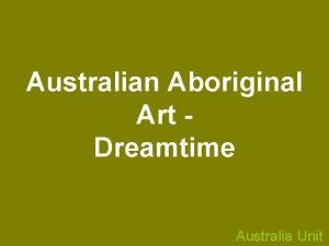 Australian Aboriginal Art Dreamtime Australia Unit Dreamtime The