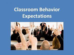 Classroom Behavior Expectations Classroom Behavior as Communication A