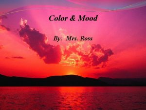 Color Mood By Mrs Ross Color Color can