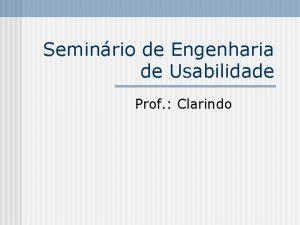 Seminrio de Engenharia de Usabilidade Prof Clarindo Participantes
