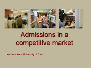 Admissions in a competitive market Lee Hennessy University