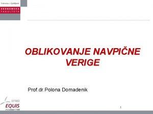 OBLIKOVANJE NAVPINE VERIGE Prof dr Polona Domadenik 1