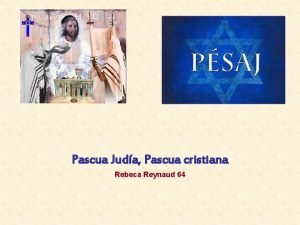 Pascua Juda Pascua cristiana Rebeca Reynaud 64 Psaj