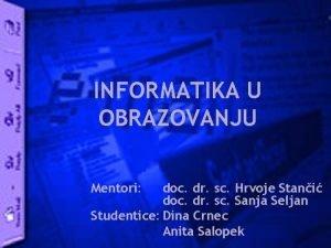 INFORMATIKA U OBRAZOVANJU Mentori doc dr sc Hrvoje