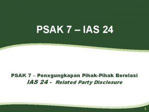 PSAK 7 IAS 24 PSAK 7 Penxgungkapan PihakPihak
