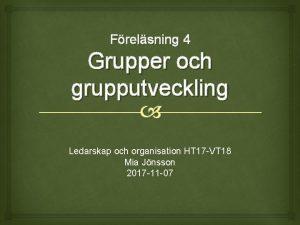 Frelsning 4 Grupper och grupputveckling Ledarskap och organisation